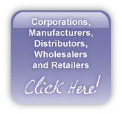 Corporations, Manufacturers, Distributors, Wholesalers and Retailers - Click Here!